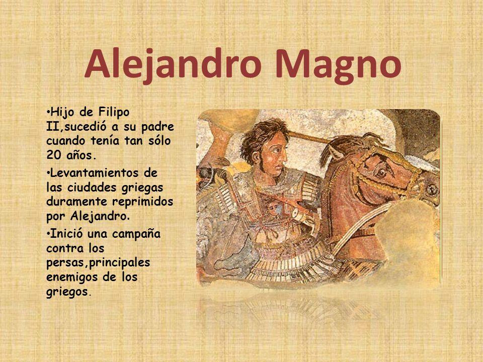 Alejandro Magno Hijo de Filipo II,sucedió a su padre cuando tenía tan sólo 20 años.