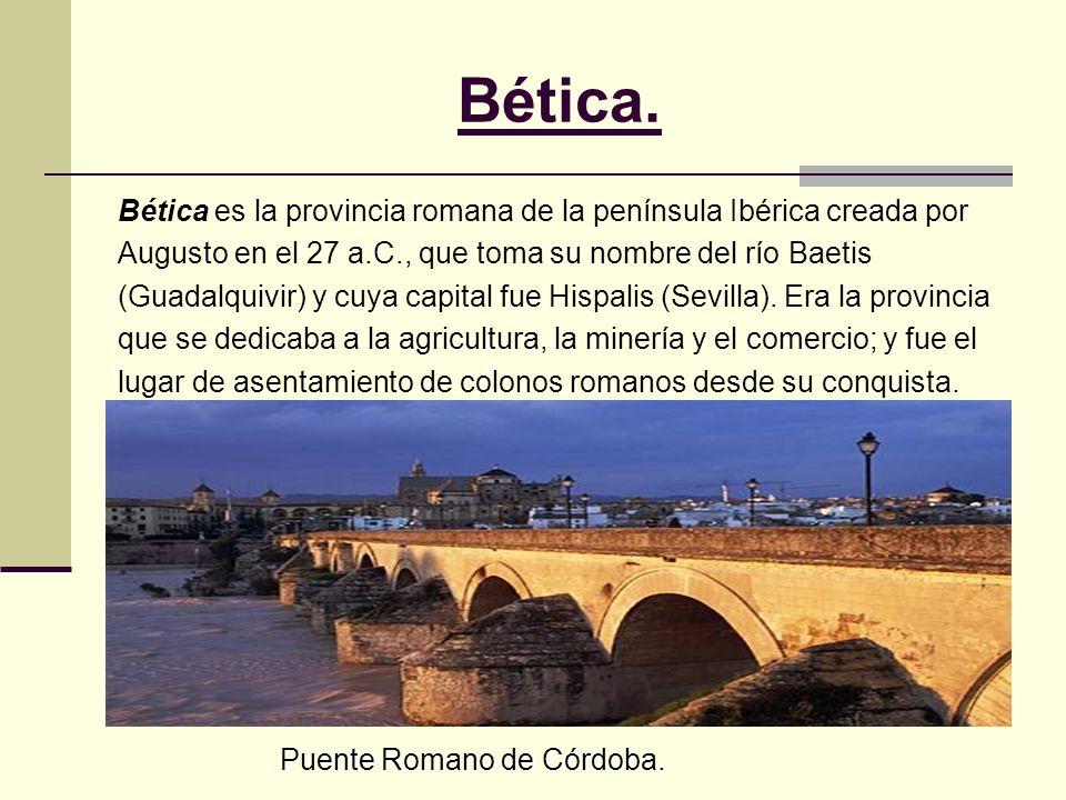 Bética. Bética es la provincia romana de la península Ibérica creada por. Augusto en el 27 a.C., que toma su nombre del río Baetis.