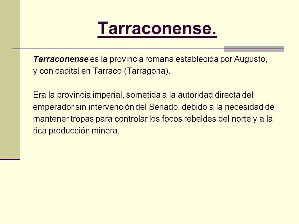Tarraconense.Tarraconense es la provincia romana establecida por Augusto, y con capital en Tarraco (Tarragona).