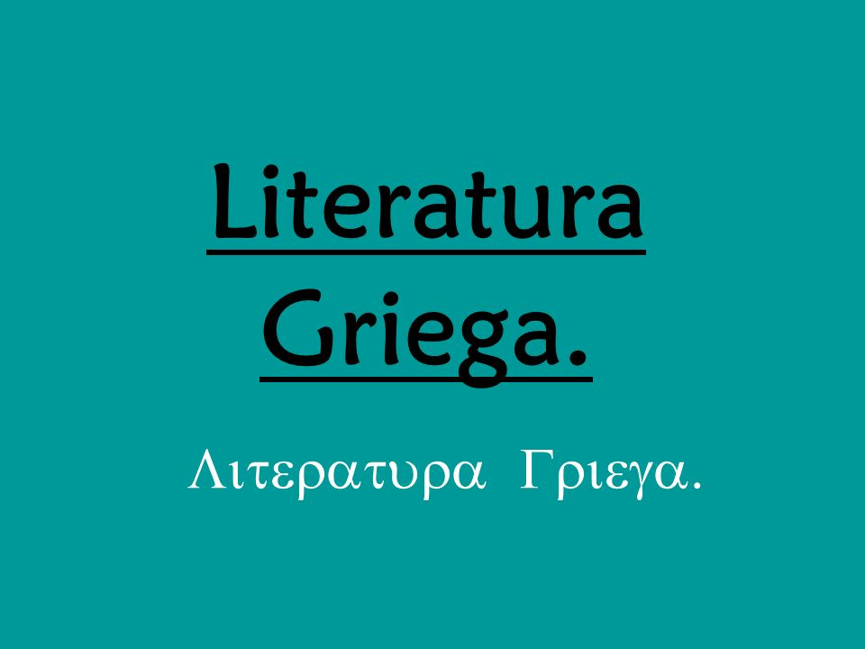 Literatura Griega. Literatura Griega.