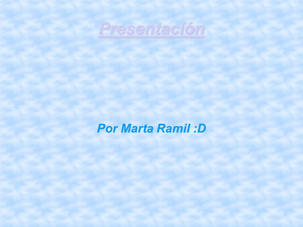 Presentación Por Marta Ramil :D