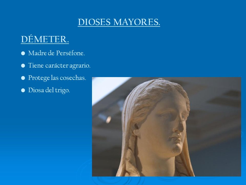 DIOSES MAYORES. DÉMETER. Madre de Perséfone. Tiene carácter agrario.