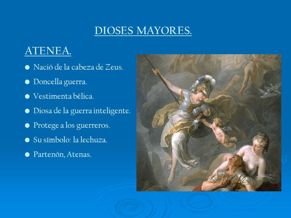 DIOSES MAYORES. ATENEA. Nació de la cabeza de Zeus. Doncella guerra.