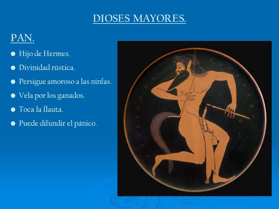 DIOSES MAYORES. PAN. Hijo de Hermes. Divinidad rústica.
