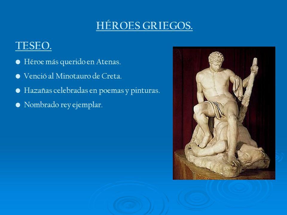 HÉROES GRIEGOS. TESEO. Héroe más querido en Atenas.