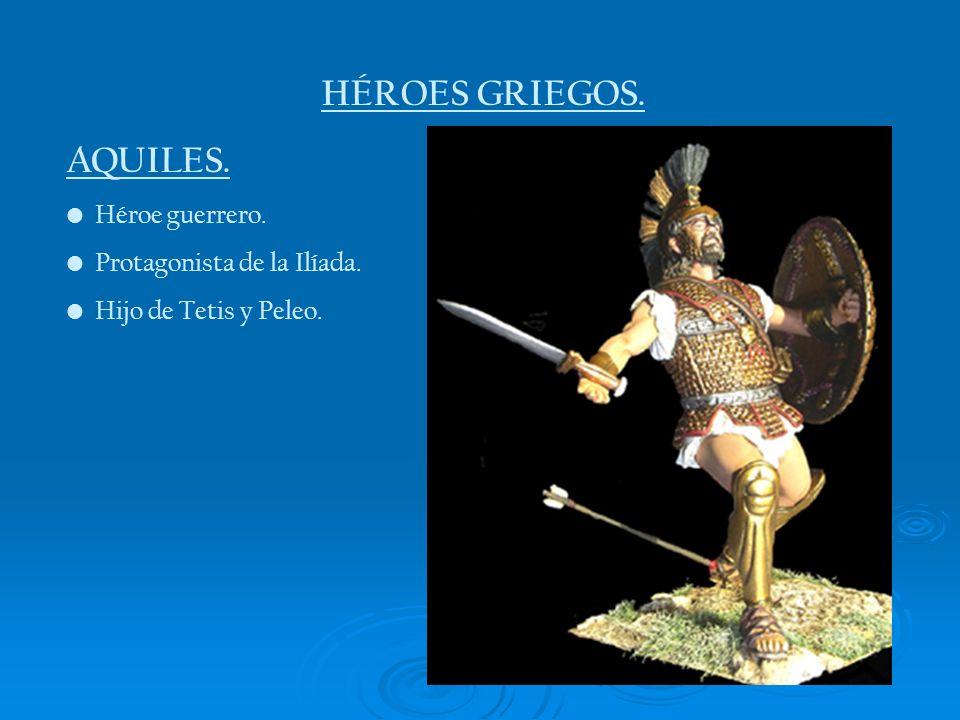 HÉROES GRIEGOS. AQUILES. Héroe guerrero. Protagonista de la Ilíada.