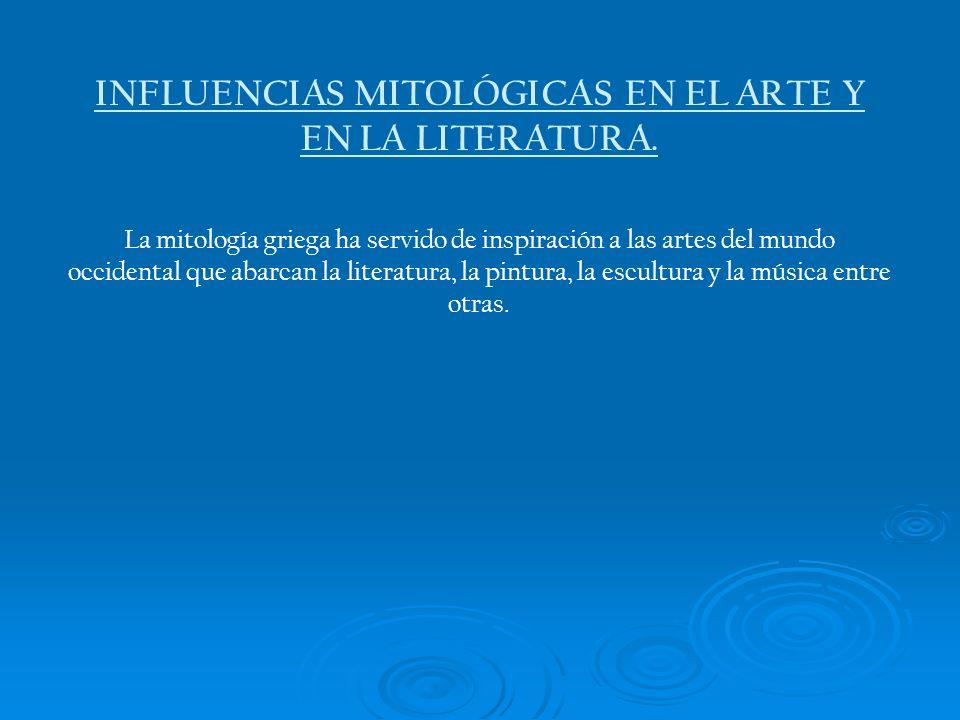 INFLUENCIAS MITOLÓGICAS EN EL ARTE Y EN LA LITERATURA.