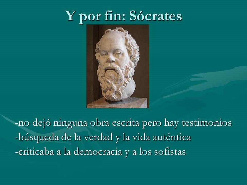 Y por fin: Sócrates -no dejó ninguna obra escrita pero hay testimonios