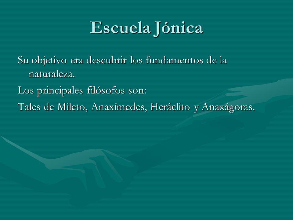 Escuela JónicaSu objetivo era descubrir los fundamentos de la naturaleza. Los principales filósofos son:
