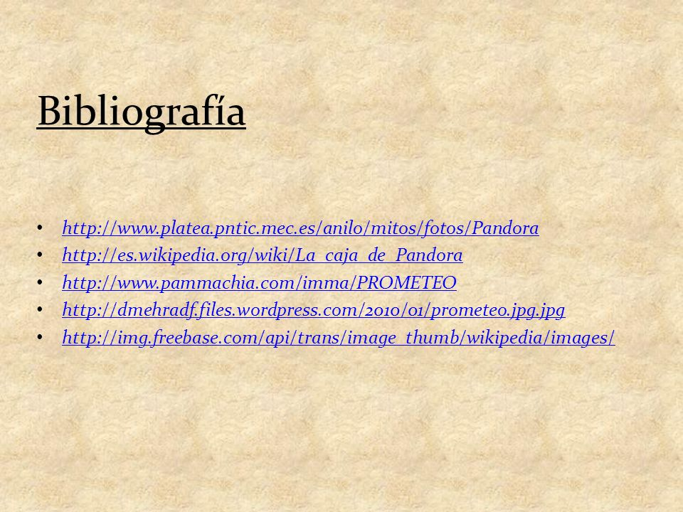 Bibliografía http://www.platea.pntic.mec.es/anilo/mitos/fotos/Pandora