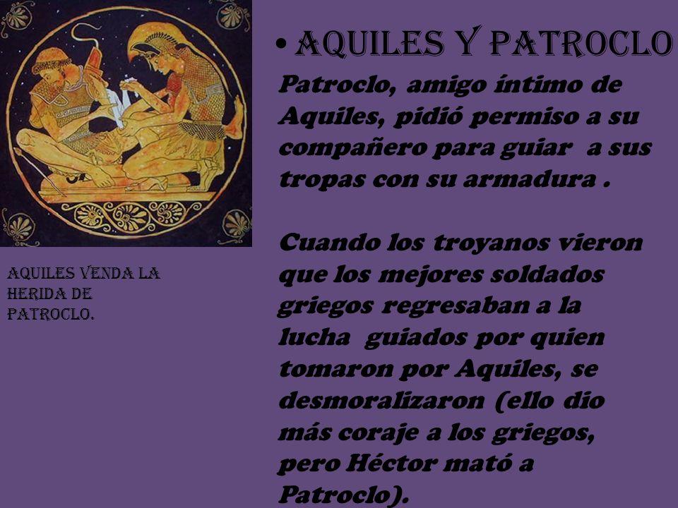 AQUILES Y PATROCLOPatroclo, amigo íntimo de Aquiles, pidió permiso a su compañero para guiar a sus tropas con su armadura .