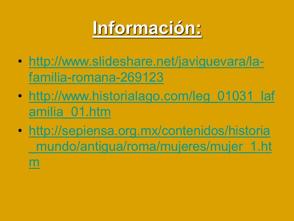 Información: http://www.slideshare.net/javiguevara/la-familia-romana-269123. http://www.historialago.com/leg_01031_lafamilia_01.htm.