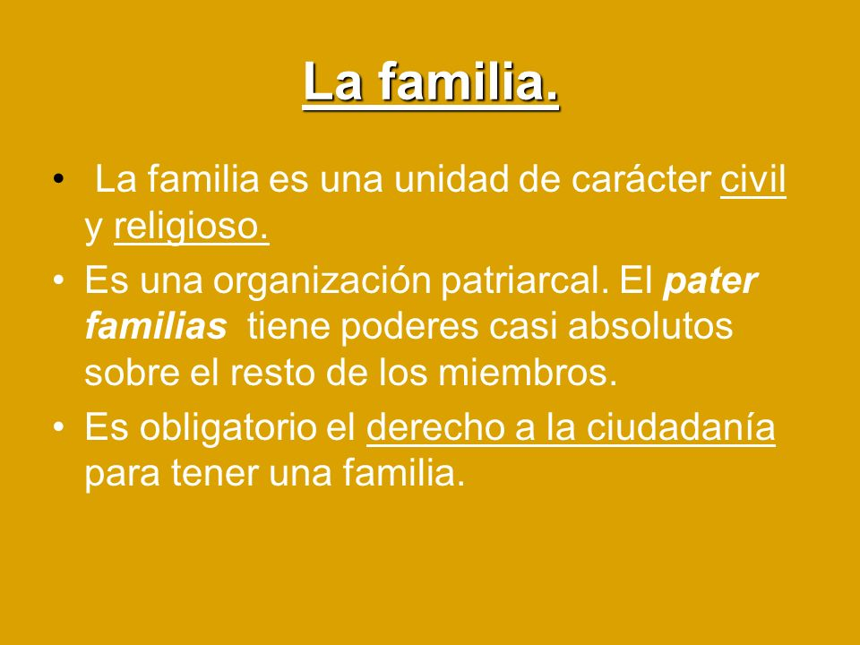 La familia. La familia es una unidad de carácter civil y religioso.