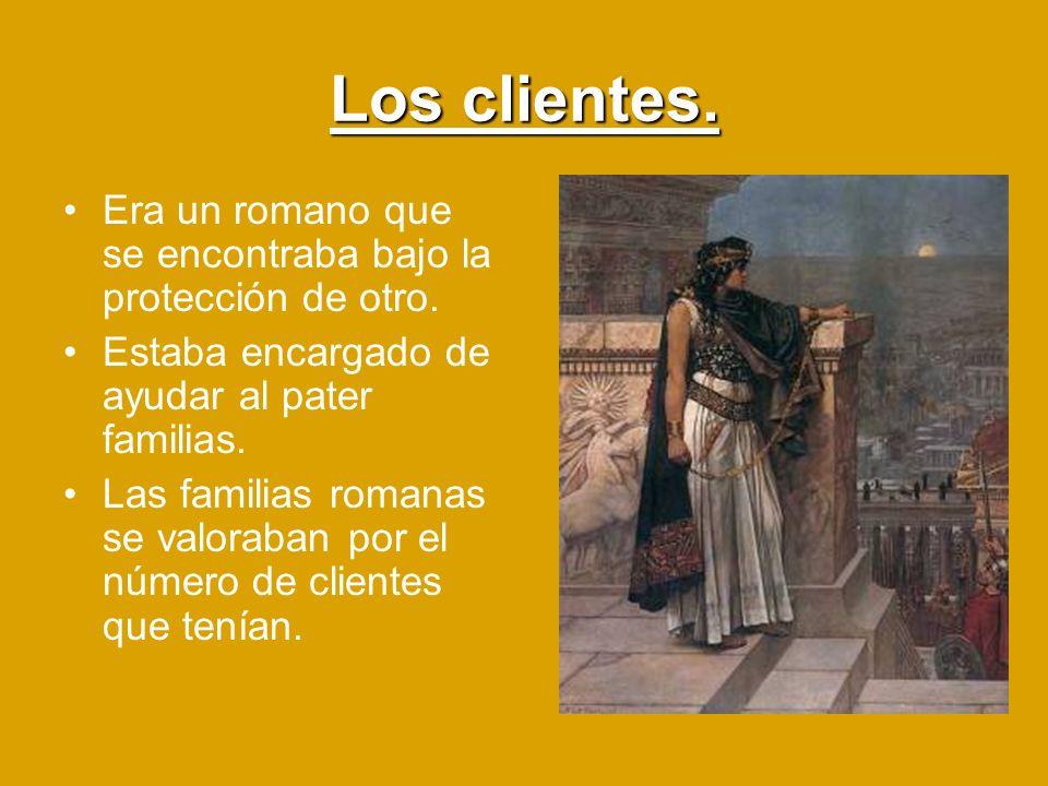 Los clientes. Era un romano que se encontraba bajo la protección de otro. Estaba encargado de ayudar al pater familias.