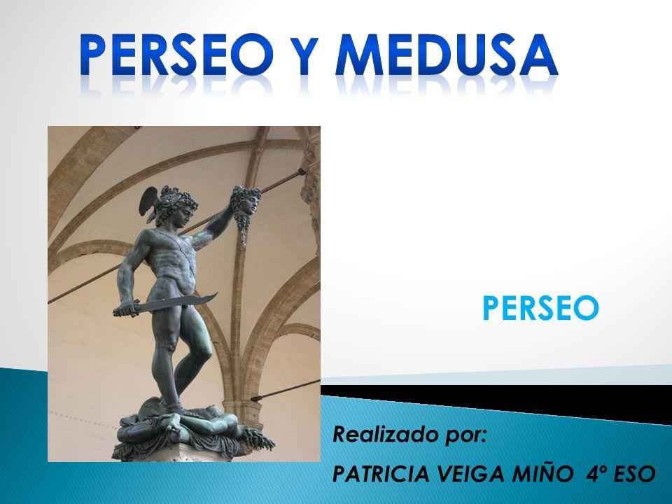 Perseo y medusa PERSEO Realizado por: PATRICIA VEIGA MIÑO 4º ESO