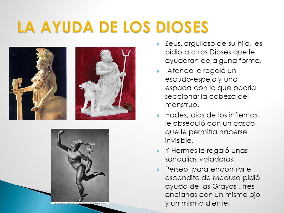 LA AYUDA DE LOS DIOSES Zeus, orgulloso de su hijo, les pidió a otros Dioses que le ayudaran de alguna forma.
