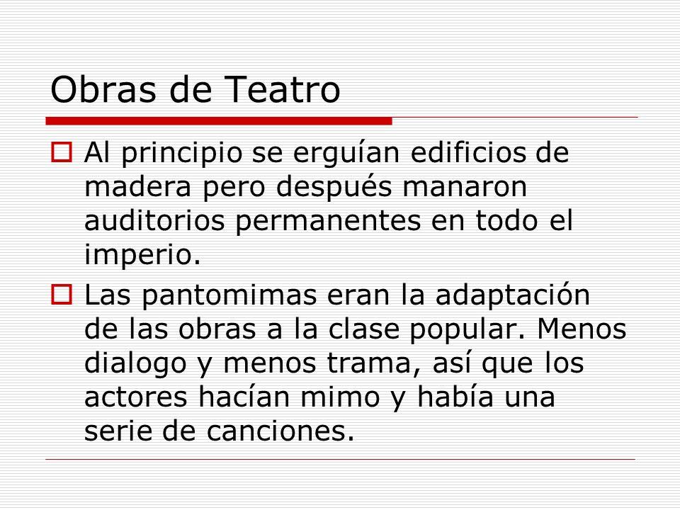 Obras de Teatro Al principio se erguían edificios de madera pero después manaron auditorios permanentes en todo el imperio.