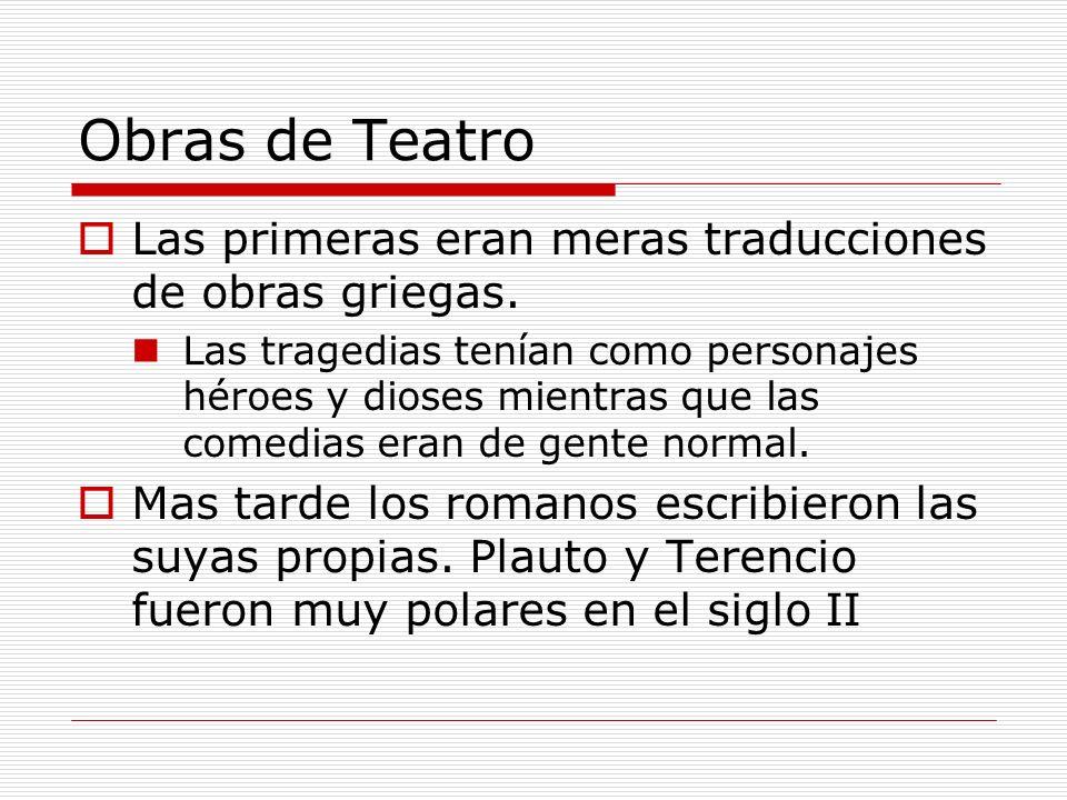 Obras de Teatro Las primeras eran meras traducciones de obras griegas.