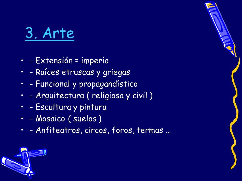 3. Arte - Extensión = imperio - Raíces etruscas y griegas