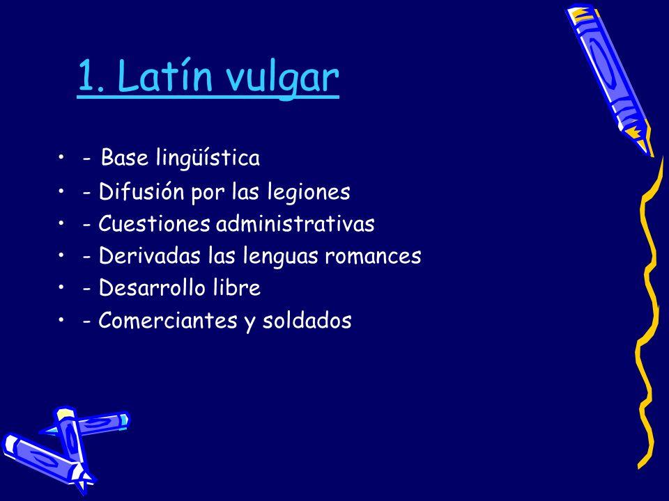 1. Latín vulgar - Base lingüística - Difusión por las legiones