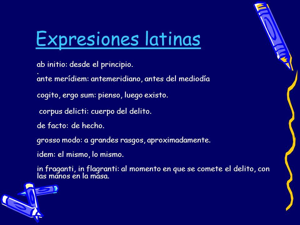 Expresiones latinas ab initio: desde el principio. . ante merídiem: antemeridiano, antes del mediodía.