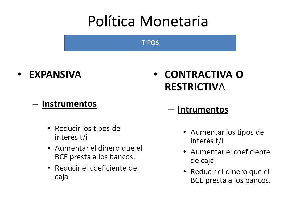 Política Monetaria EXPANSIVA CONTRACTIVA O RESTRICTIVA Instrumentos