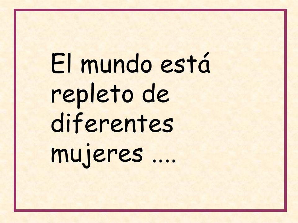 El mundo está repleto de diferentes mujeres ....