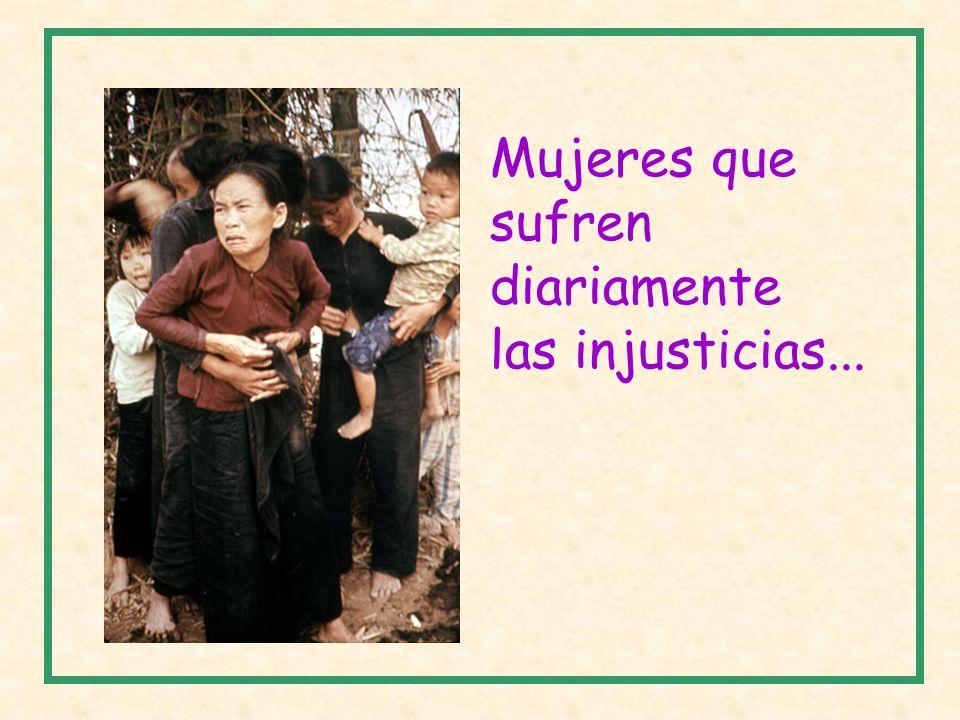 Mujeres que sufren diariamente las injusticias...