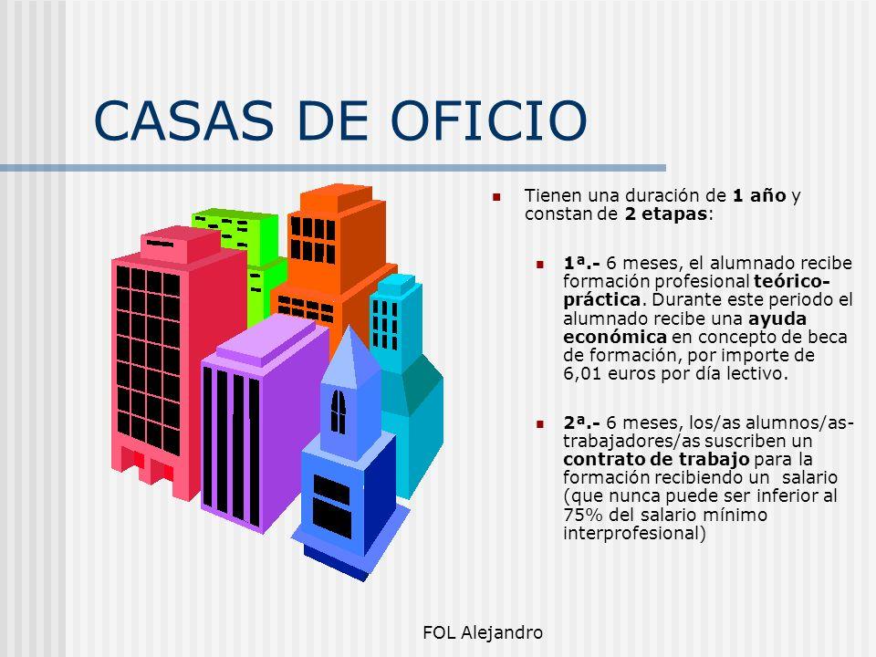 CASAS DE OFICIO Tienen una duración de 1 año y constan de 2 etapas: