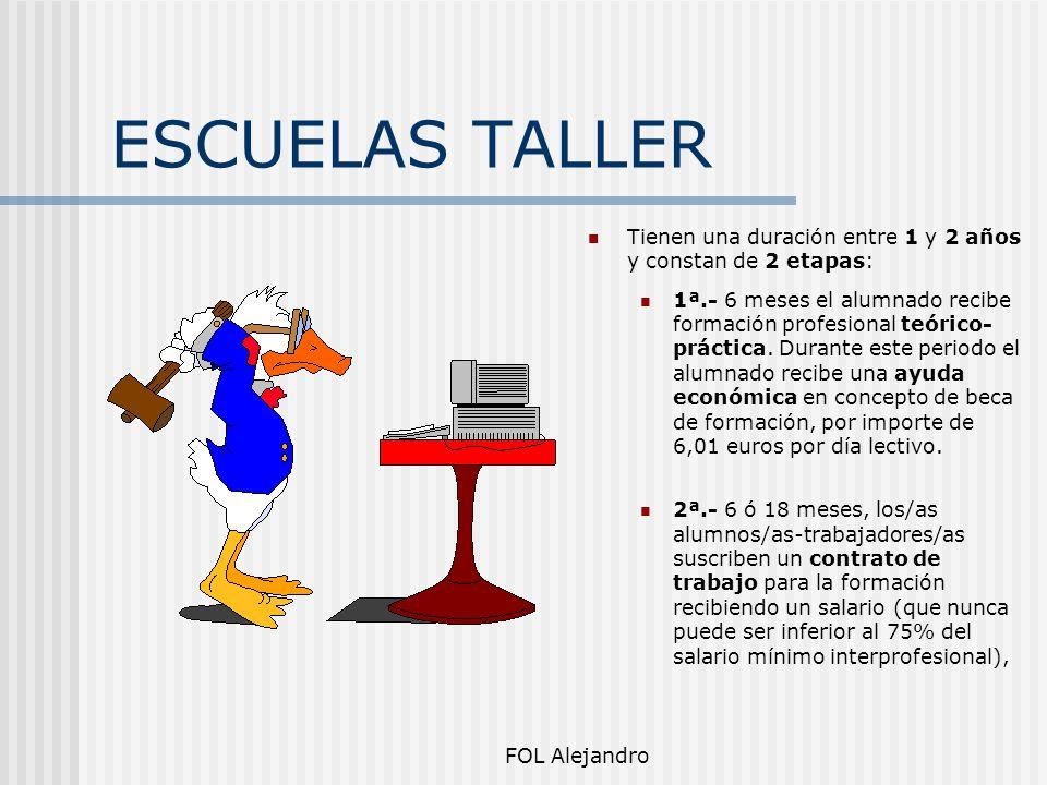 ESCUELAS TALLER Tienen una duración entre 1 y 2 años y constan de 2 etapas: