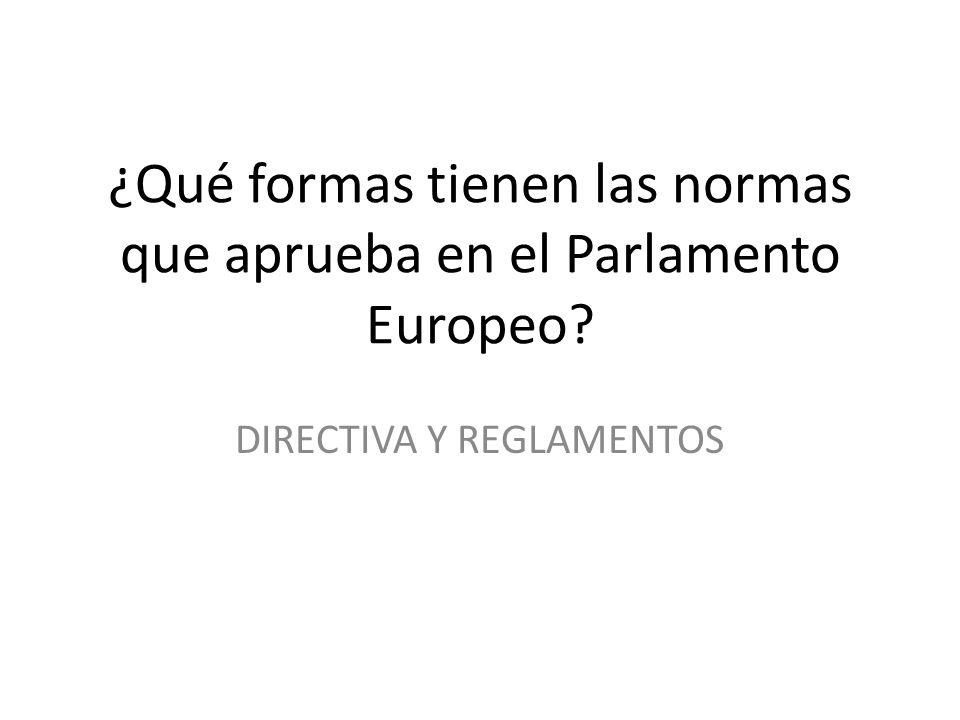 ¿Qué formas tienen las normas que aprueba en el Parlamento Europeo