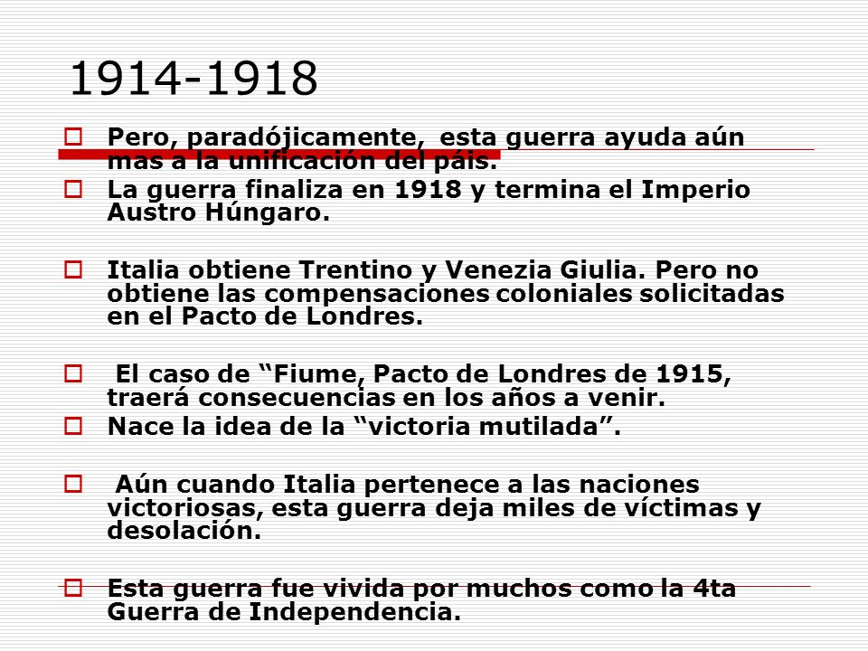 1914-1918 Pero, paradójicamente, esta guerra ayuda aún mas a la unificación del páis.
