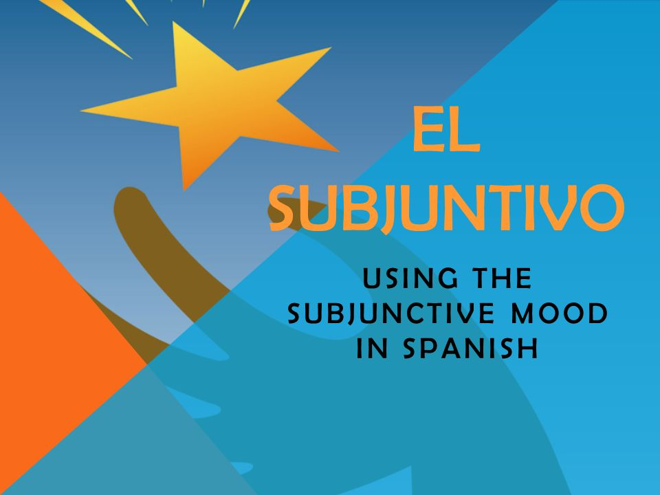 USING THE SUBJUNCTIVE MOOD IN SPANISH