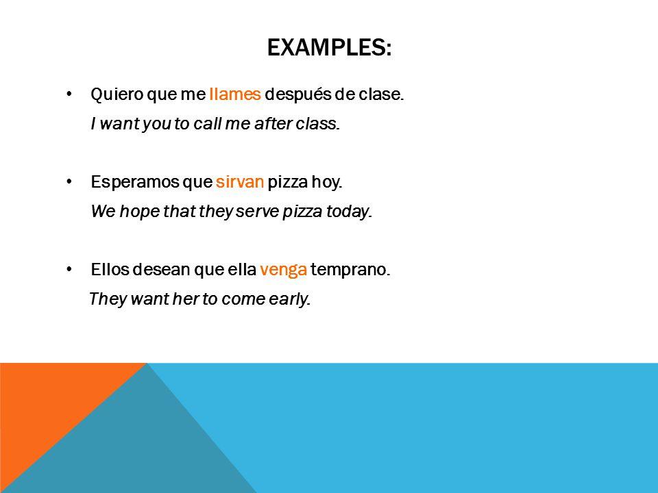 EXAMPLES: Quiero que me llames después de clase.