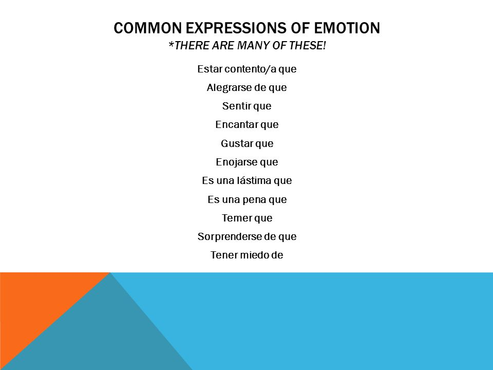 COMMON EXPRESSIONS OF EMOTION *THERE ARE MANY OF THESE!