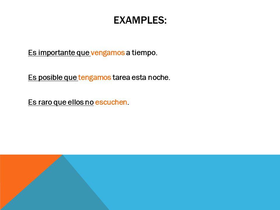 EXAMPLES:Es importante que vengamos a tiempo.Es posible que tengamos tarea esta noche.