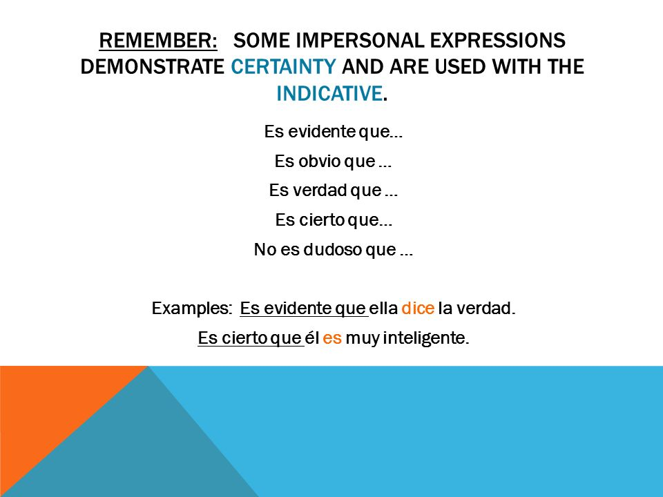 REMEMBER: SOME IMPERSONAL EXPRESSIONS DEMONSTRATE CERTAINTY AND ARE USED WITH THE INDICATIVE.