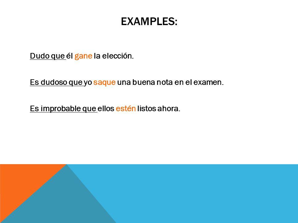 EXAMPLES:Dudo que él gane la elección.Es dudoso que yo saque una buena nota en el examen.