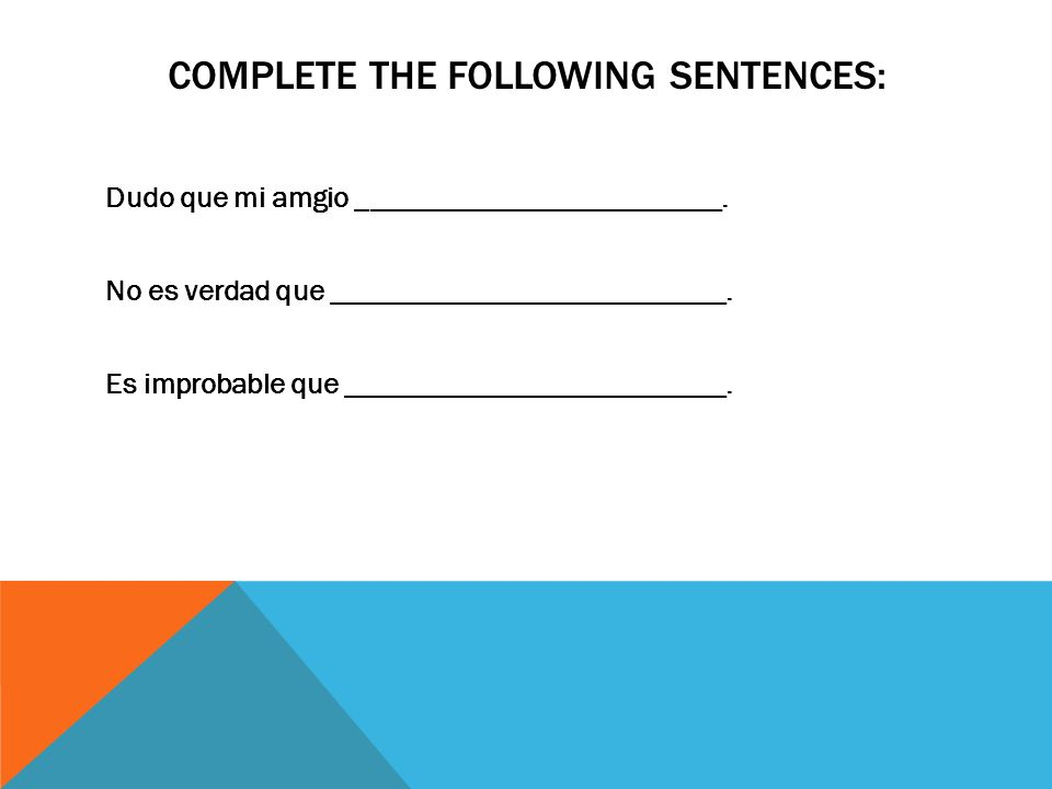 COMPLETE THE FOLLOWING SENTENCES: