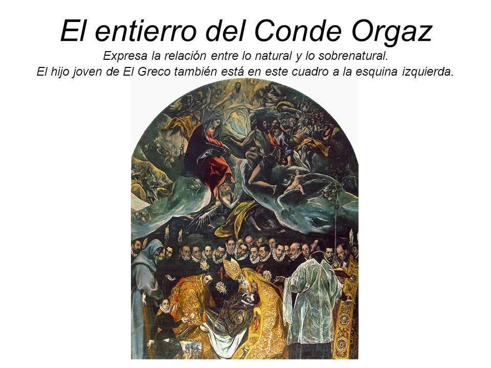 El entierro del Conde Orgaz Expresa la relación entre lo natural y lo sobrenatural.