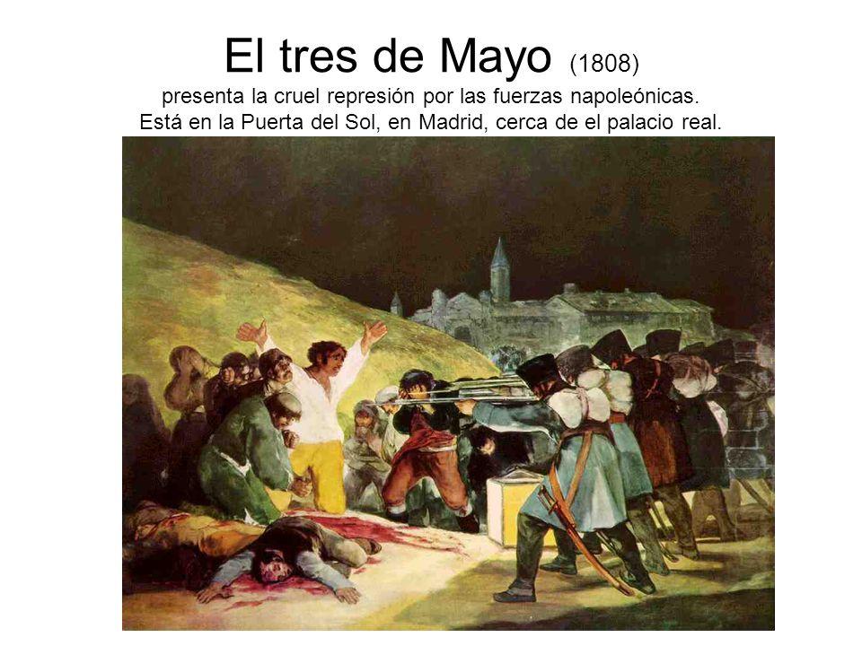 El tres de Mayo (1808) presenta la cruel represión por las fuerzas napoleónicas.