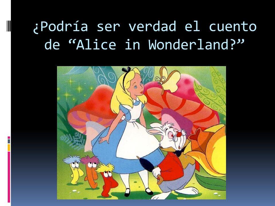 ¿Podría ser verdad el cuento de Alice in Wonderland