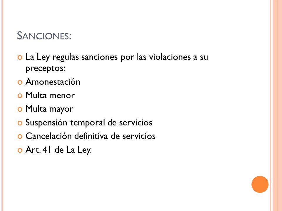 Sanciones:La Ley regulas sanciones por las violaciones a su preceptos: Amonestación. Multa menor. Multa mayor.