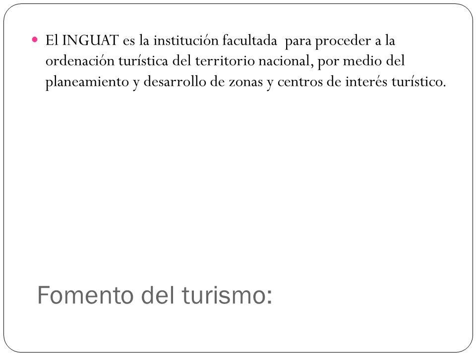 El INGUAT es la institución facultada para proceder a la ordenación turística del territorio nacional, por medio del planeamiento y desarrollo de zonas y centros de interés turístico.
