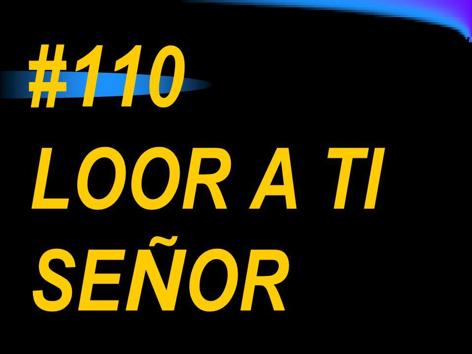 #110 LOOR A TI SEÑOR
