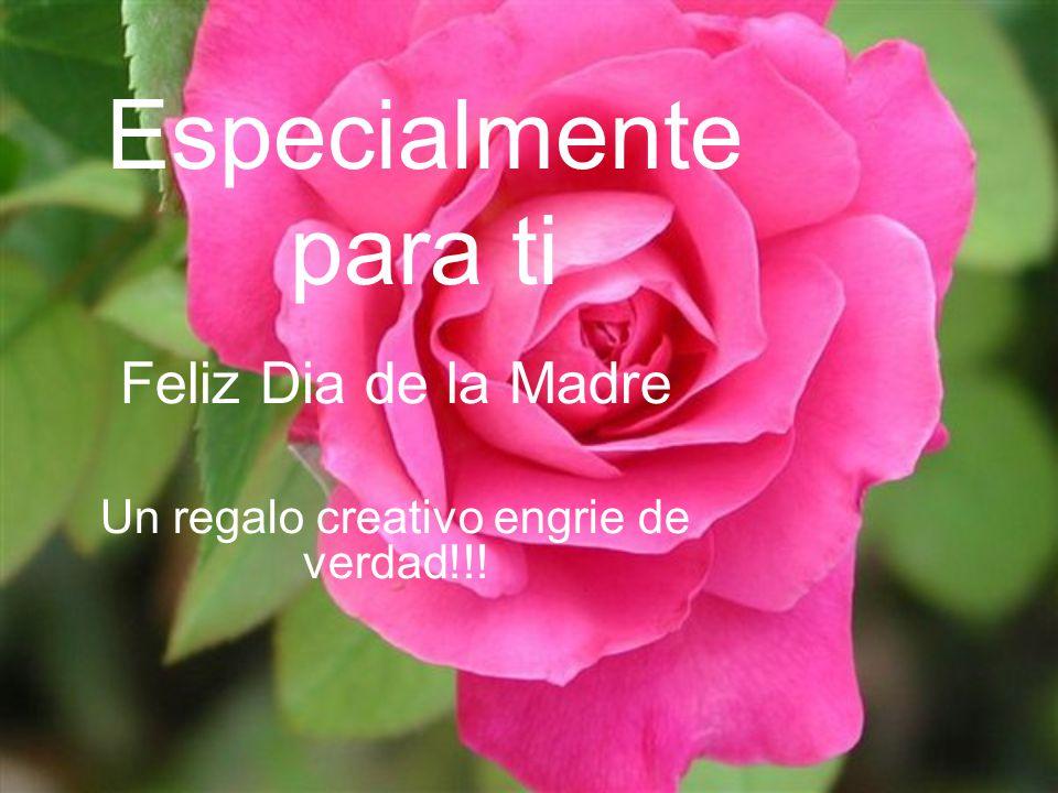 Feliz Dia de la Madre Un regalo creativo engrie de verdad!!!