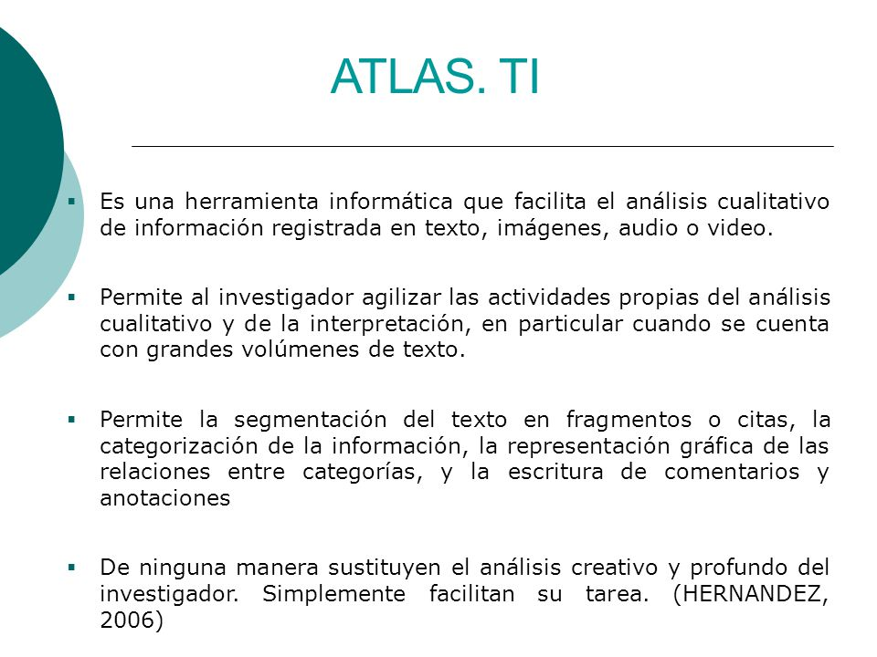 ATLAS. TI Es una herramienta informática que facilita el análisis cualitativo de información registrada en texto, imágenes, audio o video.