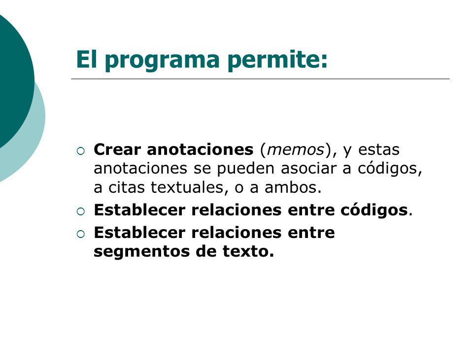 El programa permite: Crear anotaciones (memos), y estas anotaciones se pueden asociar a códigos, a citas textuales, o a ambos.