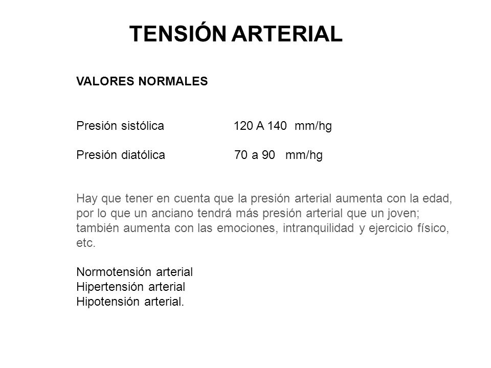 TENSIÓN ARTERIAL VALORES NORMALES Presión sistólica 120 A 140 mm/hg