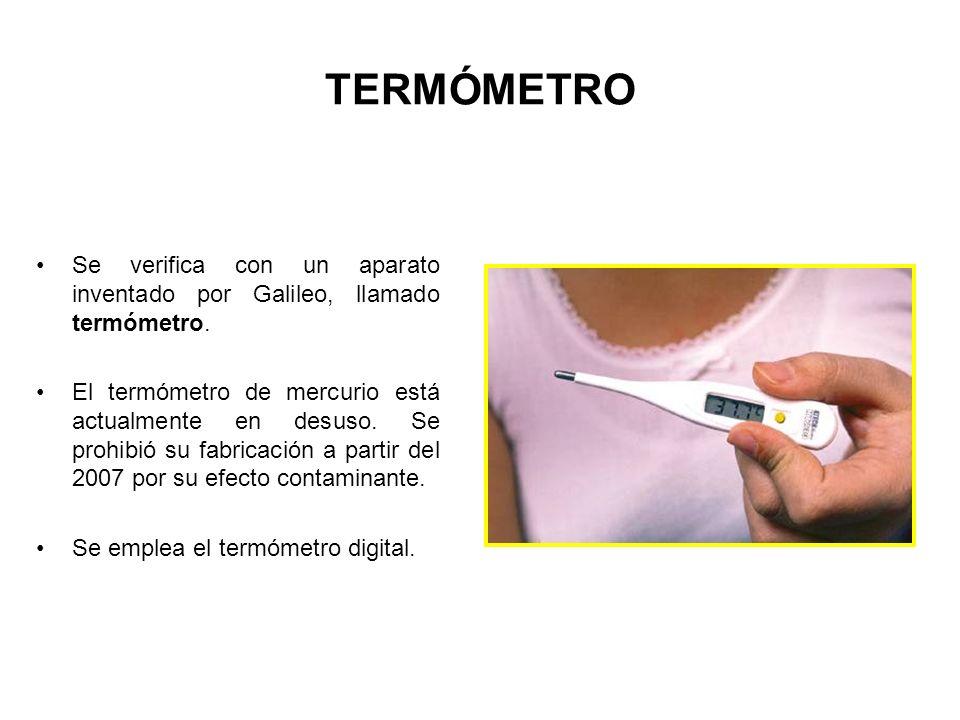 TERMÓMETRO Se verifica con un aparato inventado por Galileo, llamado termómetro.